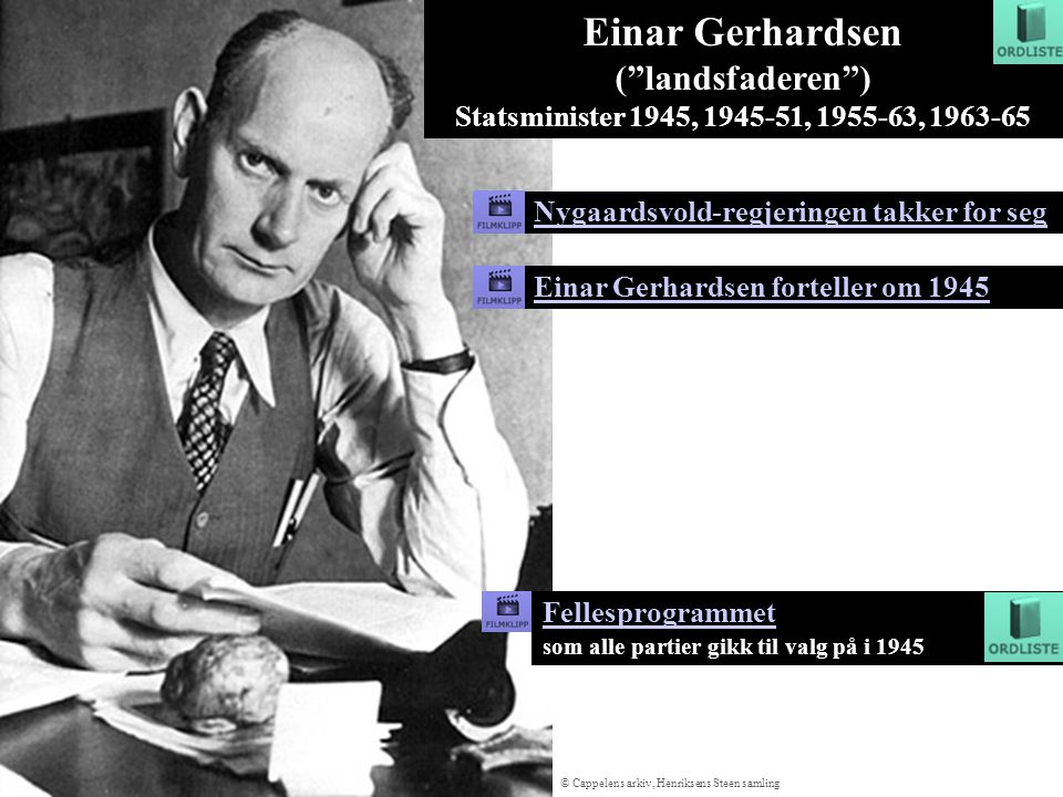 Einar Gerhardsen ( landsfaderen ) Statsminister 1945, 1945-51, 1955-63, 1963-65