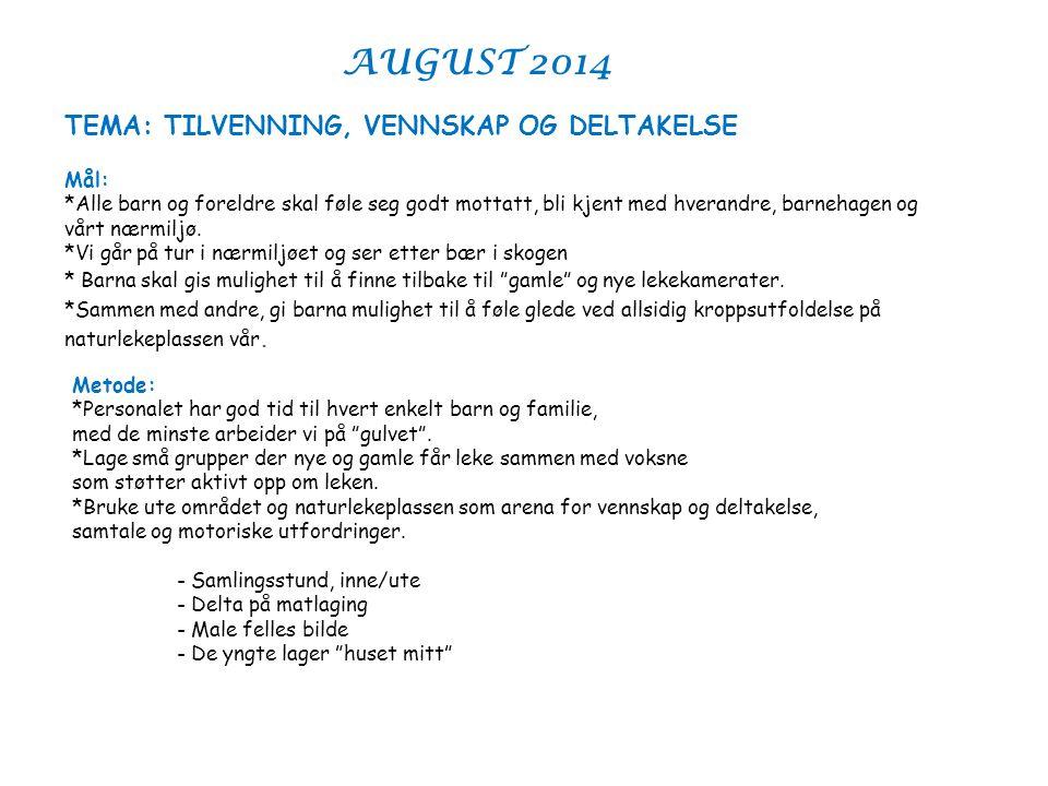 AUGUST 2014 TEMA: TILVENNING, VENNSKAP OG DELTAKELSE Mål: