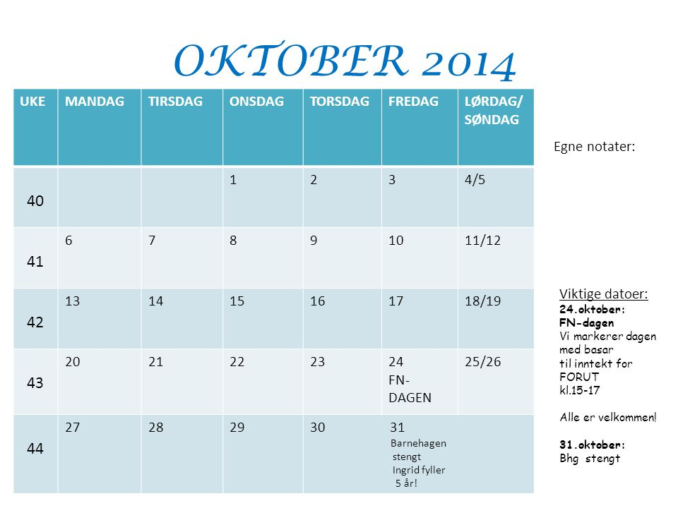 OKTOBER 2014 40 41 42 43 44 UKE MANDAG TIRSDAG ONSDAG TORSDAG FREDAG