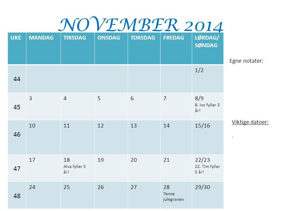 NOVEMBER 2014 44 45 46 47 48 UKE MANDAG TIRSDAG ONSDAG TORSDAG FREDAG