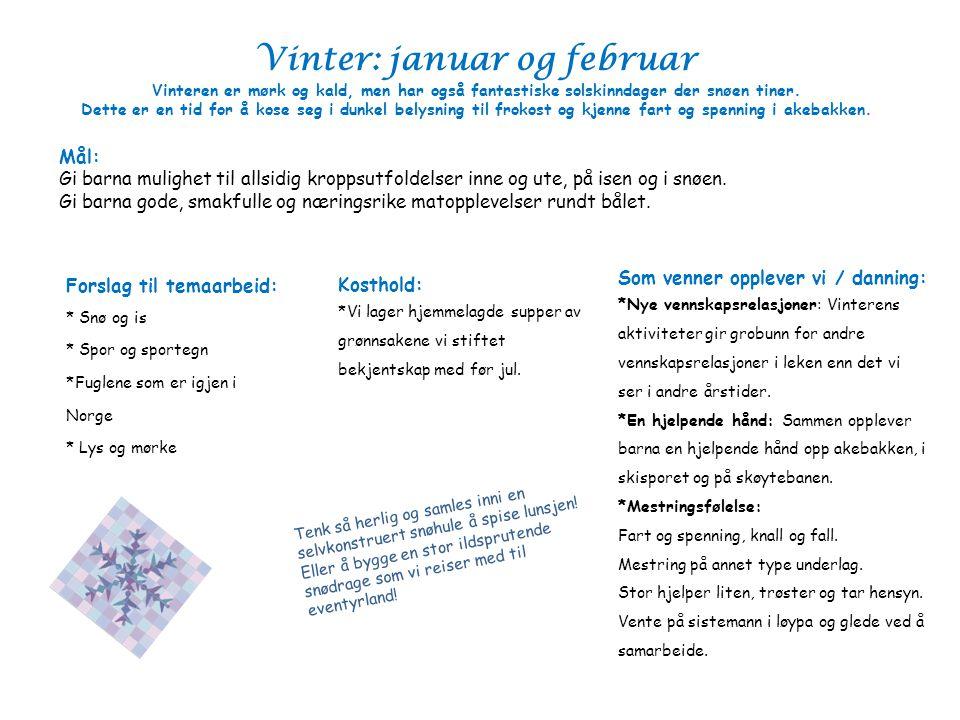Vinter: januar og februar Vinteren er mørk og kald, men har også fantastiske solskinndager der snøen tiner. Dette er en tid for å kose seg i dunkel belysning til frokost og kjenne fart og spenning i akebakken.