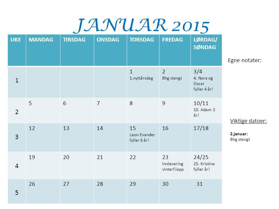 JANUAR 2015 1 3 4 UKE MANDAG TIRSDAG ONSDAG TORSDAG FREDAG LØRDAG/