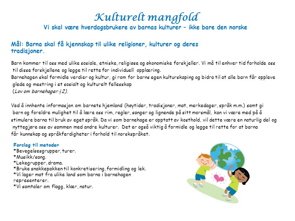 Kulturelt mangfold Vi skal være hverdagsbrukere av barnas kulturer – ikke bare den norske