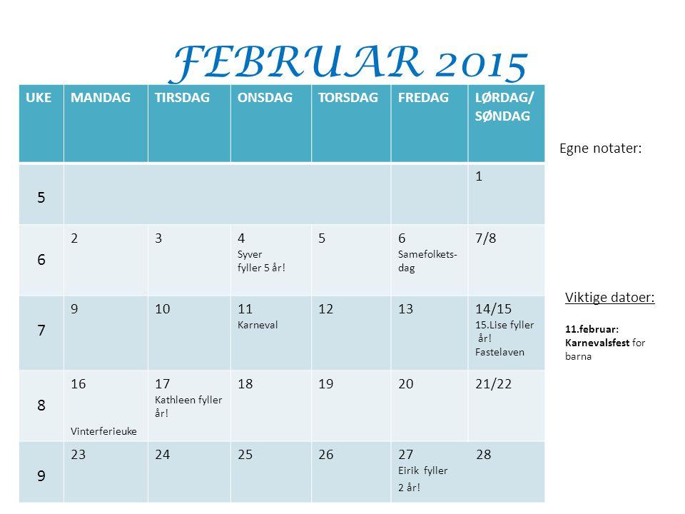 FEBRUAR 2015 5 6 7 8 UKE MANDAG TIRSDAG ONSDAG TORSDAG FREDAG LØRDAG/