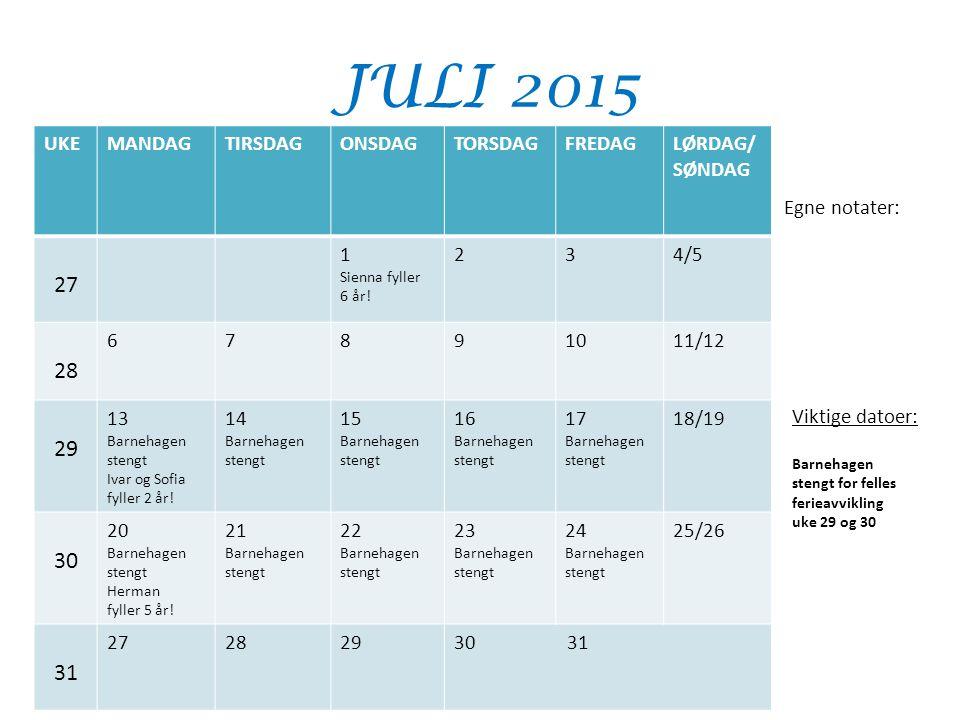 JULI 2015 27 28 29 30 31 UKE MANDAG TIRSDAG ONSDAG TORSDAG FREDAG