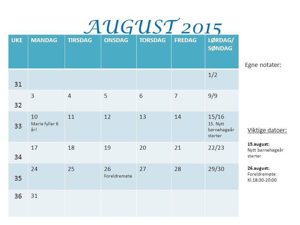 AUGUST 2015 31 32 33 34 35 36 UKE MANDAG TIRSDAG ONSDAG TORSDAG FREDAG