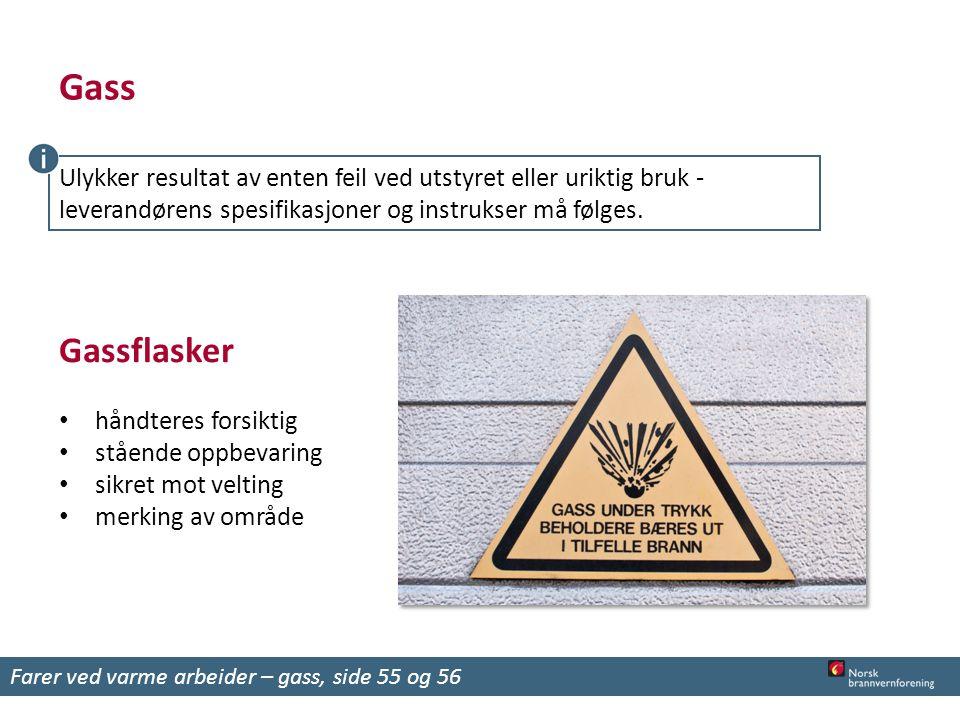 Gass Ulykker resultat av enten feil ved utstyret eller uriktig bruk - leverandørens spesifikasjoner og instrukser må følges.
