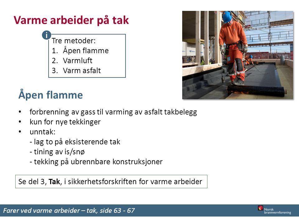 Varme arbeider på tak Åpen flamme Tre metoder: Åpen flamme Varmluft