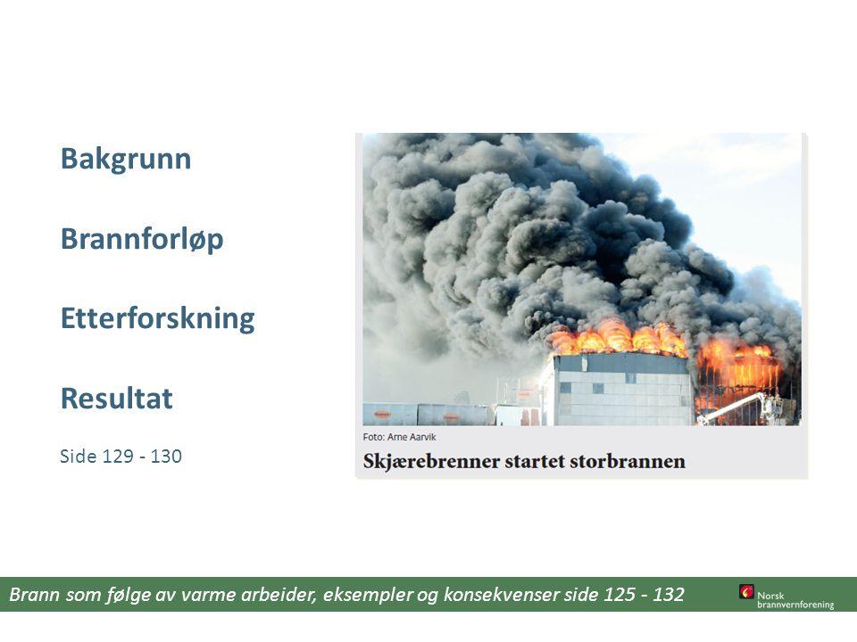 Bakgrunn Brannforløp Etterforskning Resultat Side 129 - 130