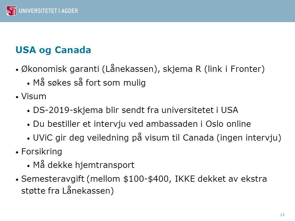 USA og Canada Økonomisk garanti (Lånekassen), skjema R (link i Fronter) Må søkes så fort som mulig.