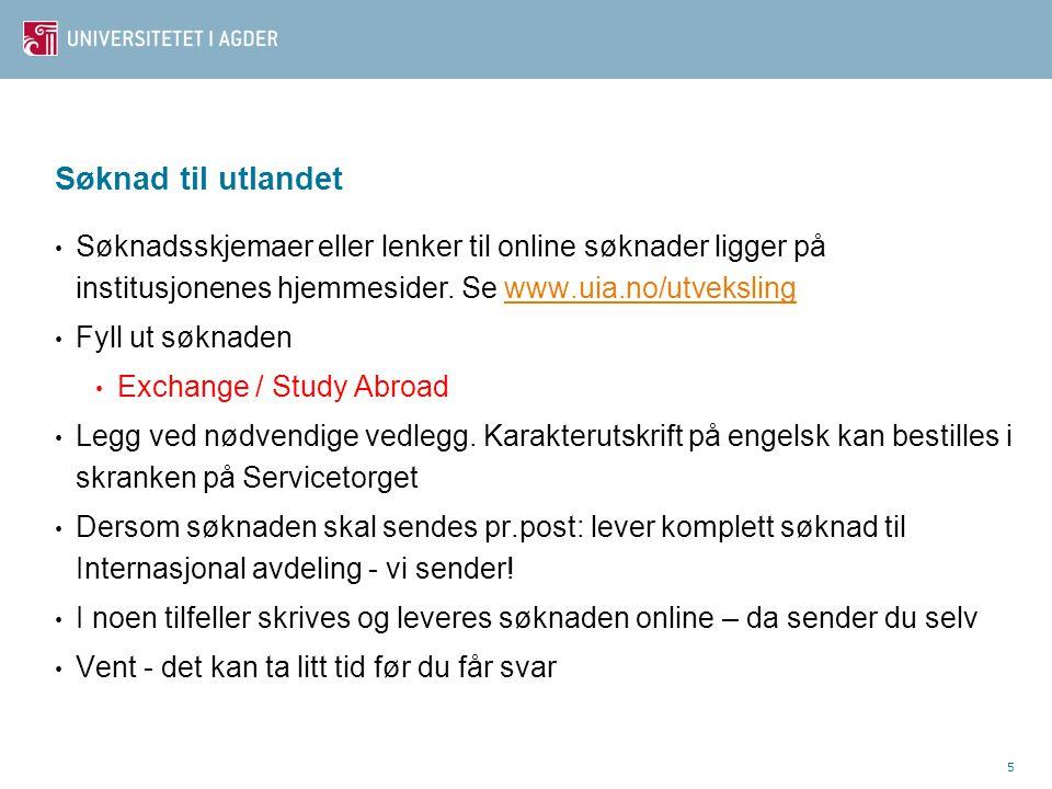 Søknad til utlandet Søknadsskjemaer eller lenker til online søknader ligger på institusjonenes hjemmesider. Se www.uia.no/utveksling.