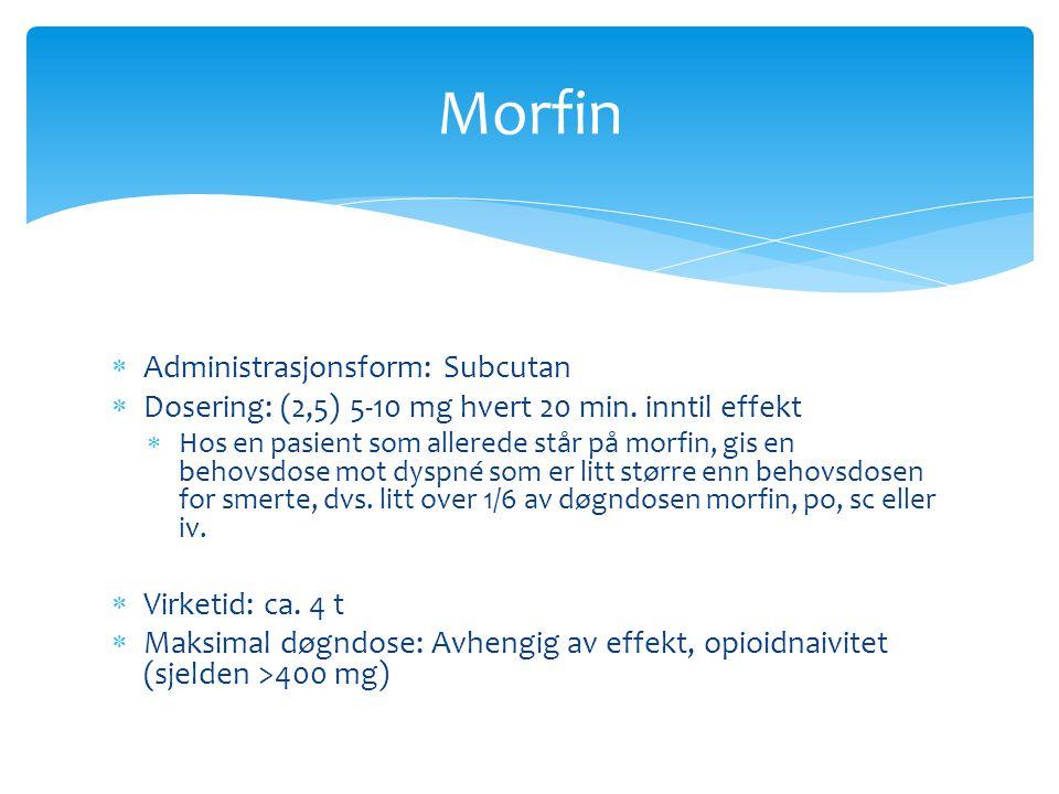 Morfin Administrasjonsform: Subcutan