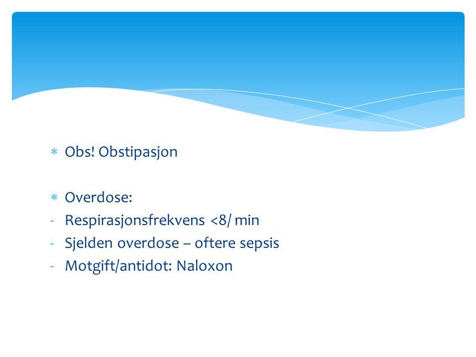 Obs. Obstipasjon Overdose: Respirasjonsfrekvens <8/ min.