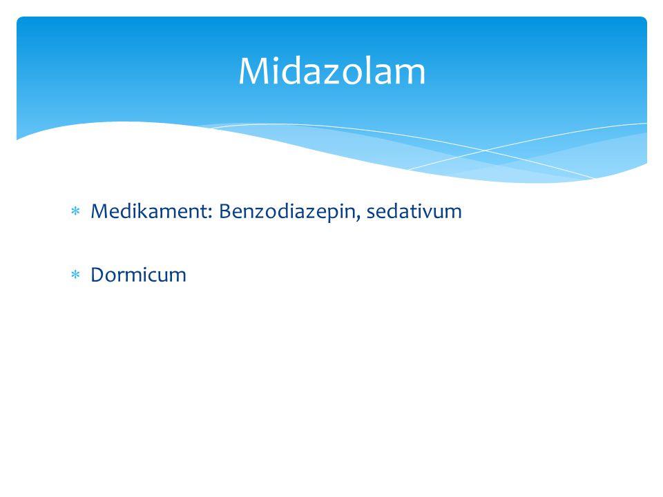 Midazolam Medikament: Benzodiazepin, sedativum Dormicum