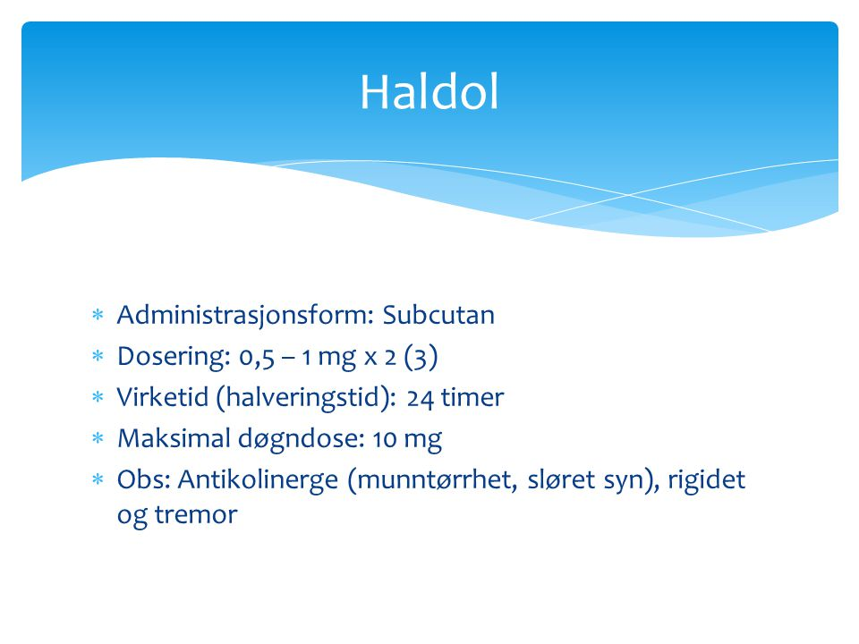 Haldol Administrasjonsform: Subcutan Dosering: 0,5 – 1 mg x 2 (3)