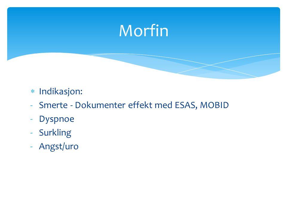Morfin Indikasjon: Smerte - Dokumenter effekt med ESAS, MOBID Dyspnoe