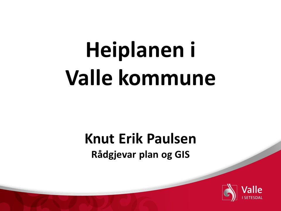 Heiplanen i Valle kommune Knut Erik Paulsen Rådgjevar plan og GIS