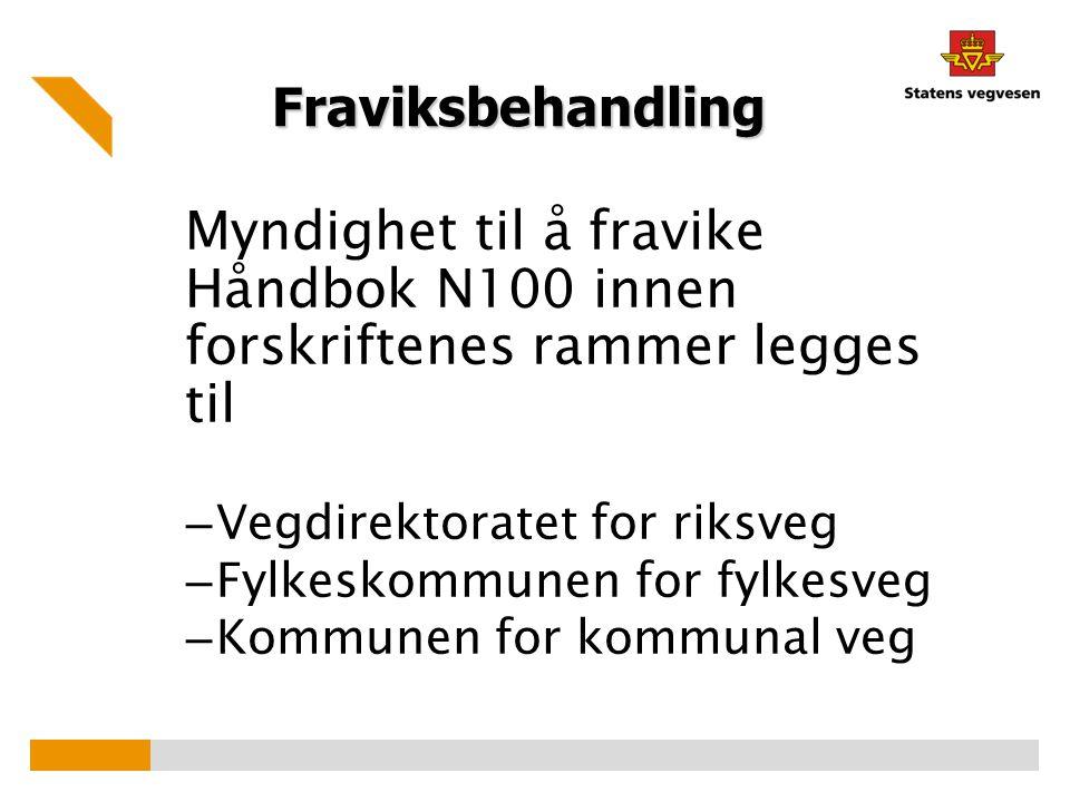Fraviksbehandling Myndighet til å fravike Håndbok N100 innen forskriftenes rammer legges til. Vegdirektoratet for riksveg.