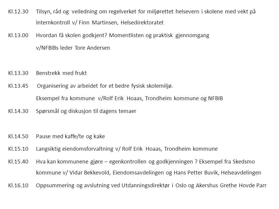 Kl.12.30 Tilsyn, råd og veiledning om regelverket for miljørettet helsevern i skolene med vekt på Internkontroll v/ Finn Martinsen, Helsedirektoratet Kl.13.00 Hvordan få skolen godkjent.