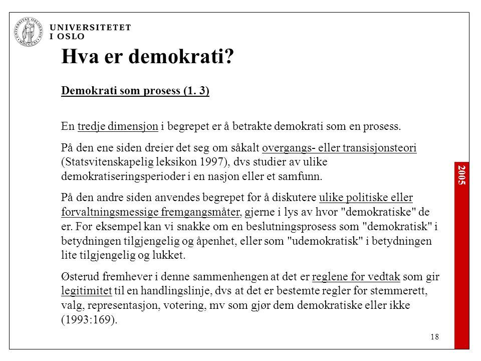 Hva er demokrati Demokrati som prosess (1. 3) En tredje dimensjon i begrepet er å betrakte demokrati som en prosess.