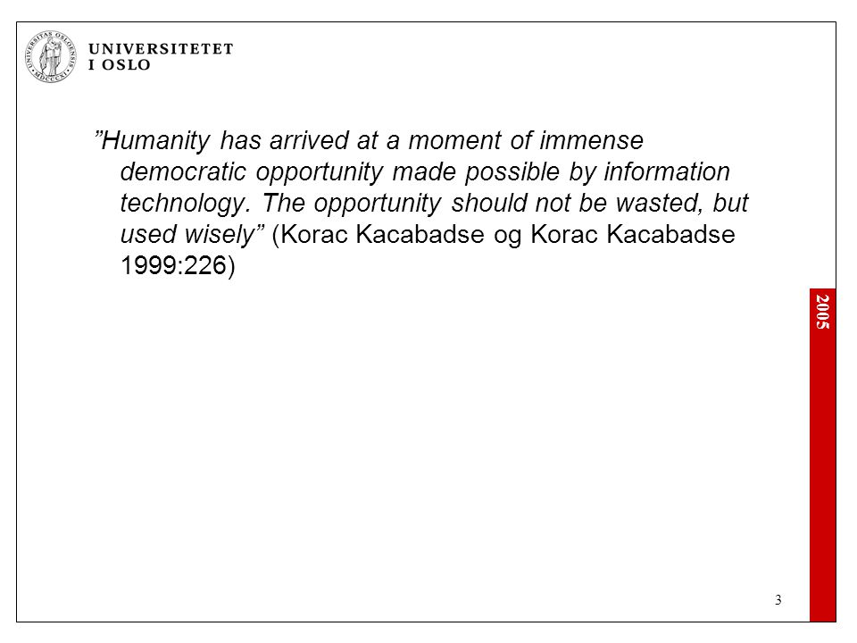 Humanity has arrived at a moment of immense democratic opportunity made possible by information technology.