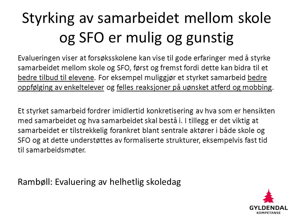 Styrking av samarbeidet mellom skole og SFO er mulig og gunstig