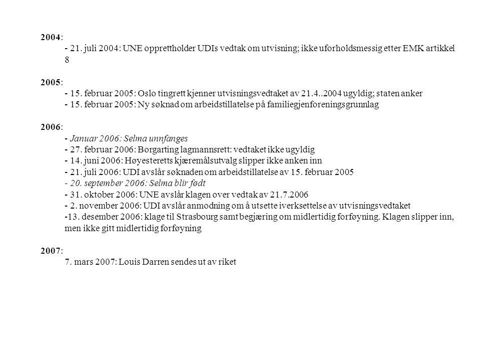 2004: - 21. juli 2004: UNE opprettholder UDIs vedtak om utvisning; ikke uforholdsmessig etter EMK artikkel 8.