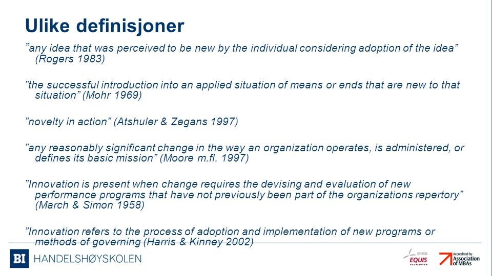 Ulike definisjoner any idea that was perceived to be new by the individual considering adoption of the idea (Rogers 1983)