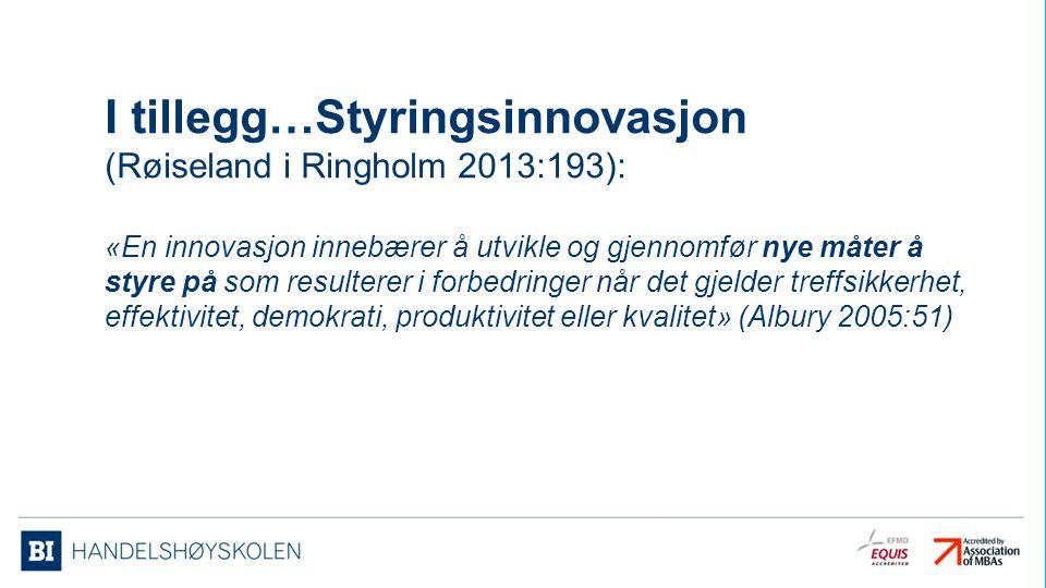 I tillegg…Styringsinnovasjon (Røiseland i Ringholm 2013:193):