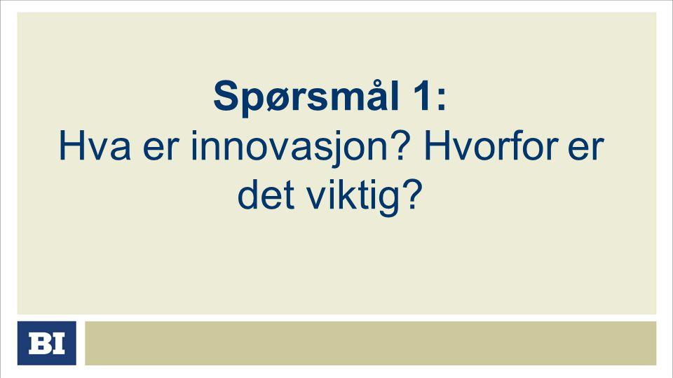 Spørsmål 1: Hva er innovasjon Hvorfor er det viktig