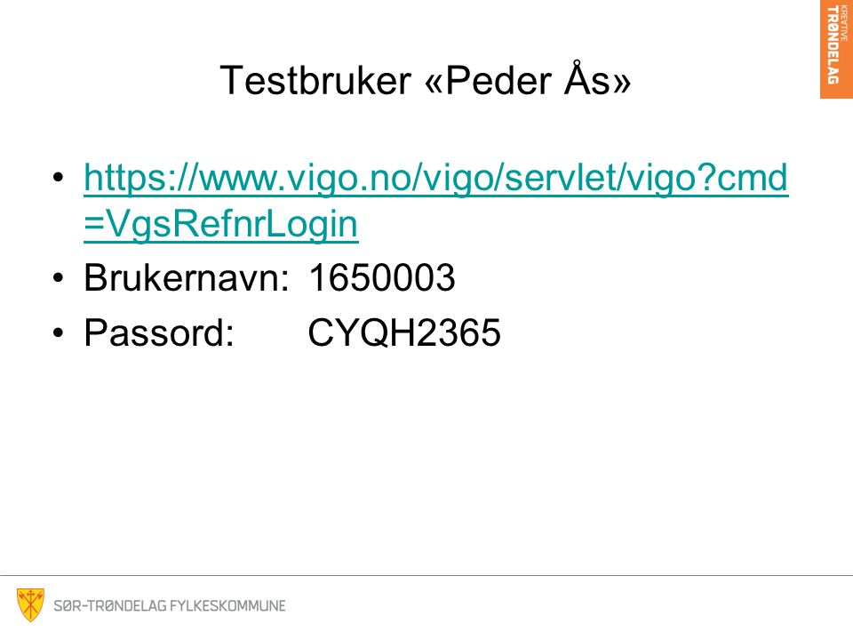 Testbruker «Peder Ås» https://www.vigo.no/vigo/servlet/vigo cmd=VgsRefnrLogin. Brukernavn: 1650003.
