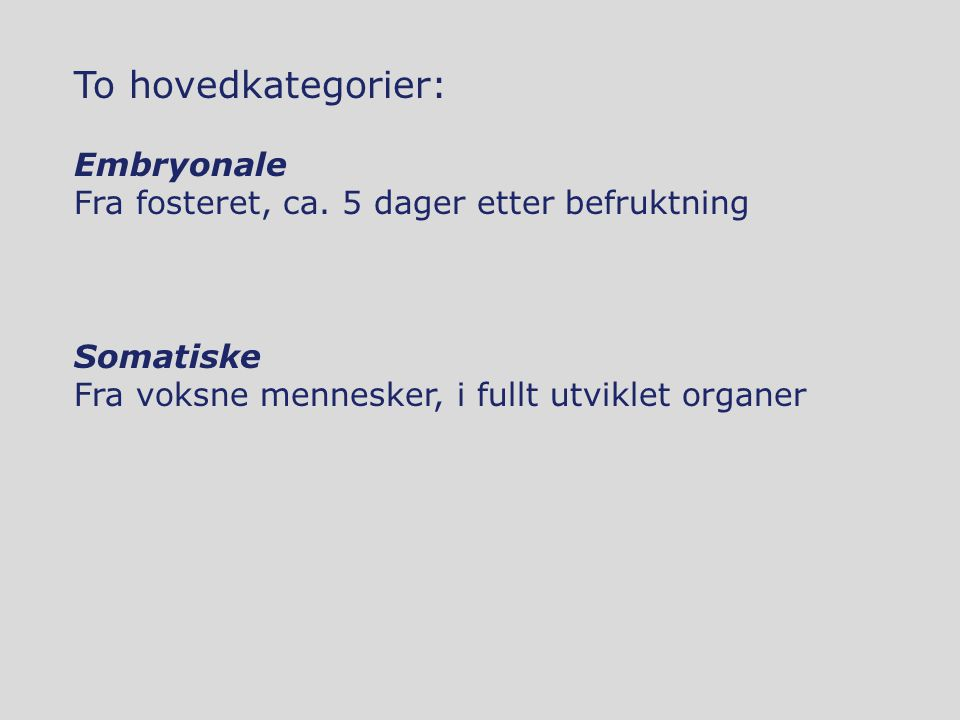 To hovedkategorier: Embryonale