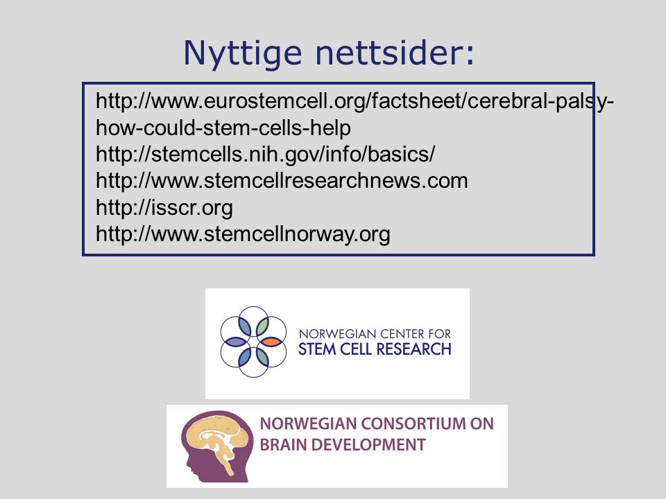 Nyttige nettsider: http://www.eurostemcell.org/factsheet/cerebral-palsy-how-could-stem-cells-help. http://stemcells.nih.gov/info/basics/