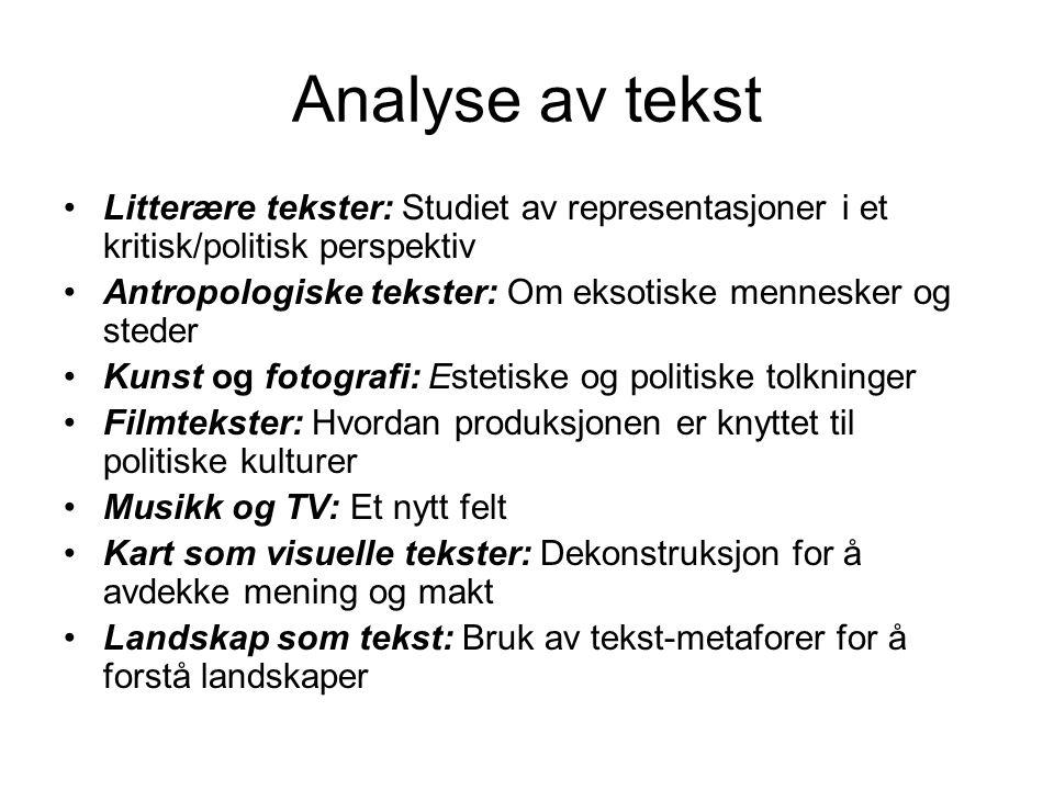 Analyse av tekst Litterære tekster: Studiet av representasjoner i et kritisk/politisk perspektiv.