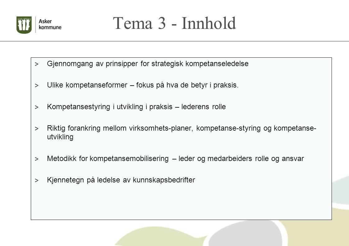 Tema 3 - Innhold Gjennomgang av prinsipper for strategisk kompetanseledelse. Ulike kompetanseformer – fokus på hva de betyr i praksis.
