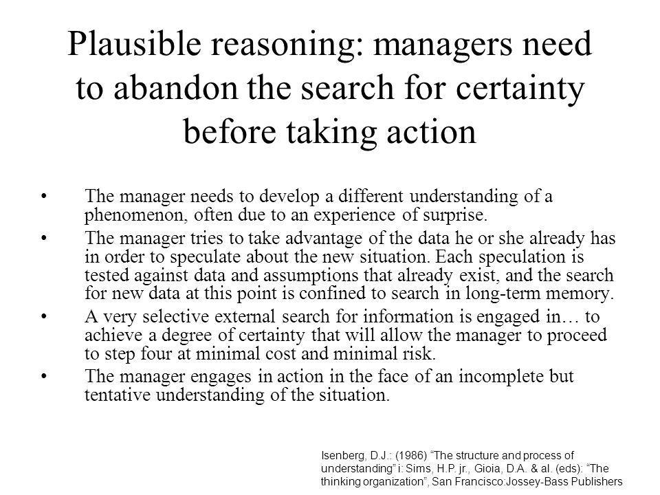 Plausible reasoning: managers need to abandon the search for certainty before taking action