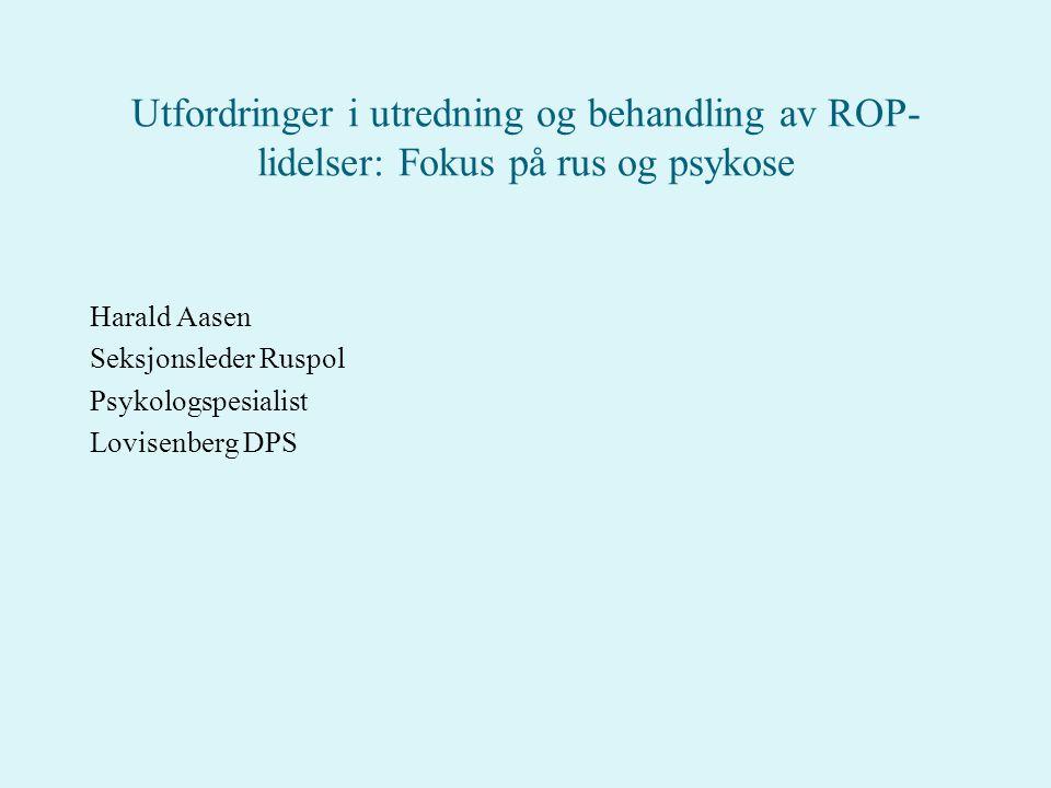 Utfordringer i utredning og behandling av ROP- lidelser: Fokus på rus og psykose