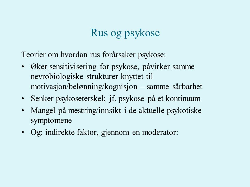 Rus og psykose Teorier om hvordan rus forårsaker psykose: