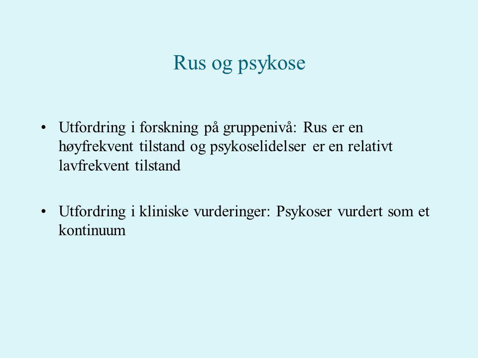 Rus og psykose Utfordring i forskning på gruppenivå: Rus er en høyfrekvent tilstand og psykoselidelser er en relativt lavfrekvent tilstand.