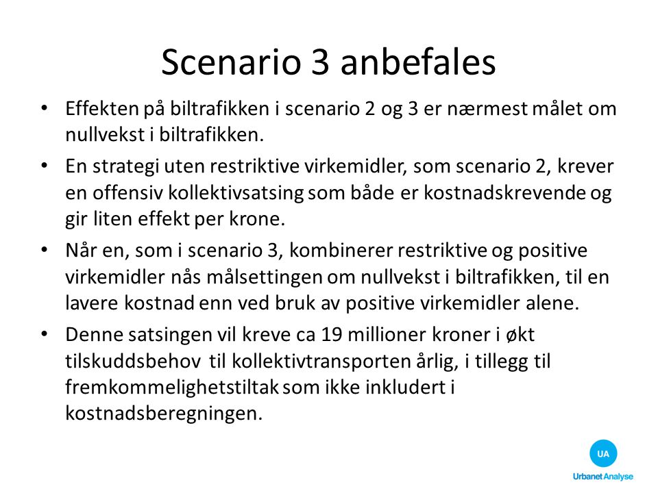 Scenario 3 anbefales Effekten på biltrafikken i scenario 2 og 3 er nærmest målet om nullvekst i biltrafikken.