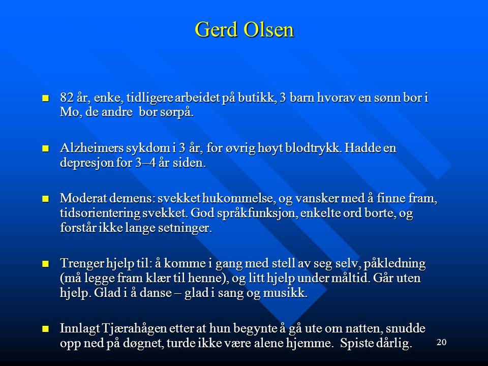 Gerd Olsen 82 år, enke, tidligere arbeidet på butikk, 3 barn hvorav en sønn bor i Mo, de andre bor sørpå.