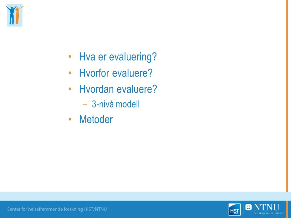 Hva er evaluering Hvorfor evaluere Hvordan evaluere Metoder