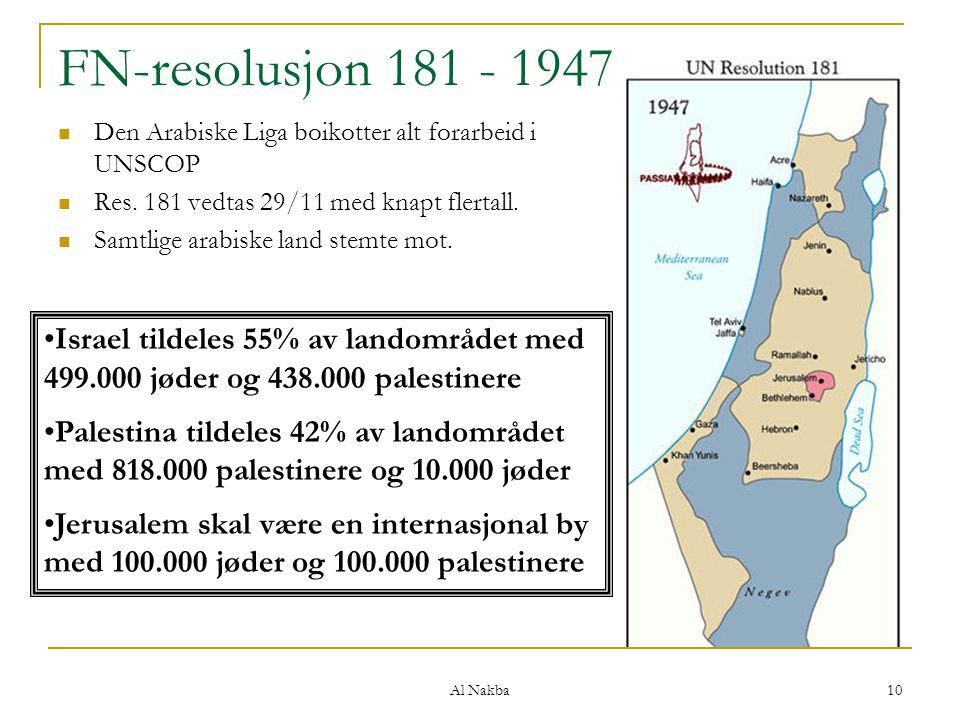 FN-resolusjon 181 - 1947 Den Arabiske Liga boikotter alt forarbeid i UNSCOP. Res. 181 vedtas 29/11 med knapt flertall.