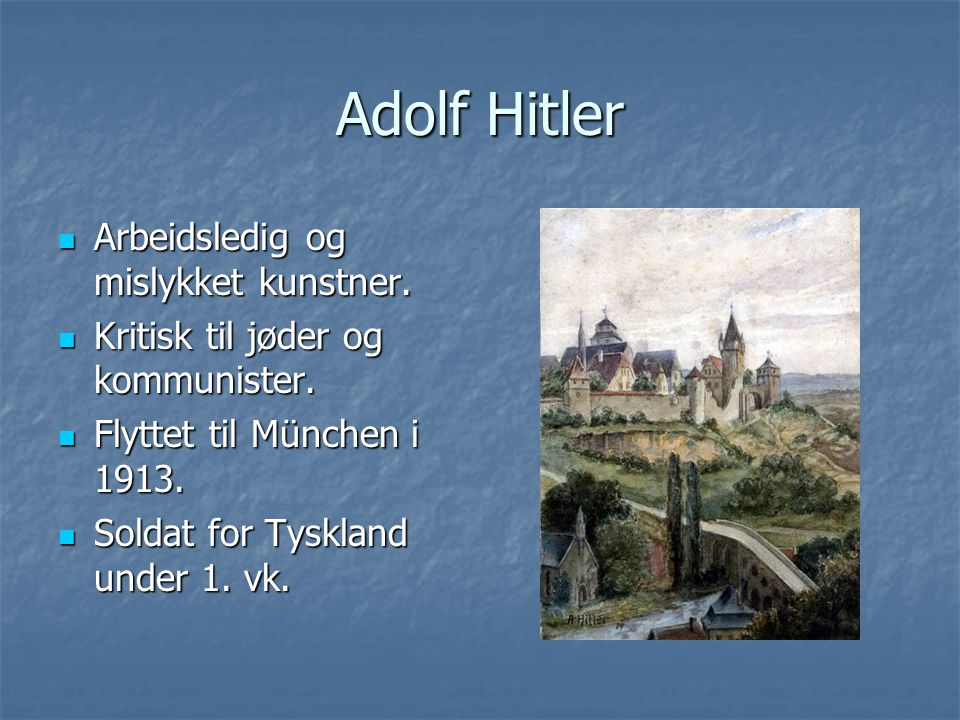 Adolf Hitler Arbeidsledig og mislykket kunstner.