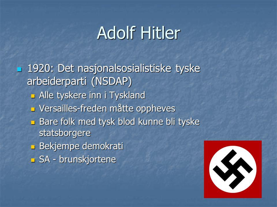 Adolf Hitler 1920: Det nasjonalsosialistiske tyske arbeiderparti (NSDAP) Alle tyskere inn i Tyskland.