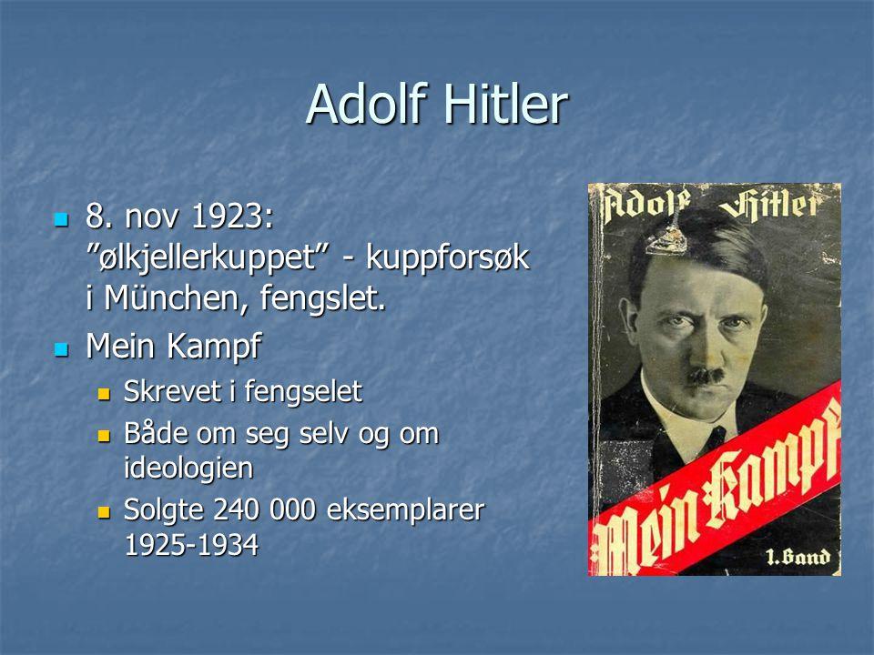Adolf Hitler 8. nov 1923: ølkjellerkuppet - kuppforsøk i München, fengslet. Mein Kampf. Skrevet i fengselet.