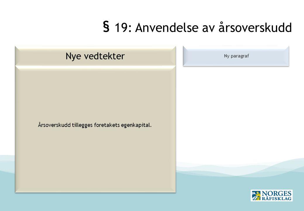 § 19: Anvendelse av årsoverskudd