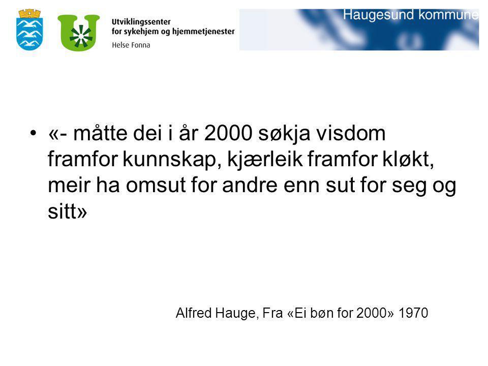 «- måtte dei i år 2000 søkja visdom framfor kunnskap, kjærleik framfor kløkt, meir ha omsut for andre enn sut for seg og sitt»