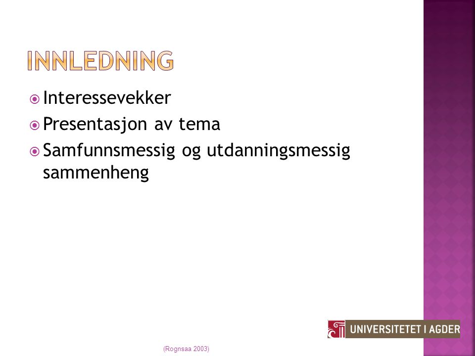 Innledning Interessevekker Presentasjon av tema