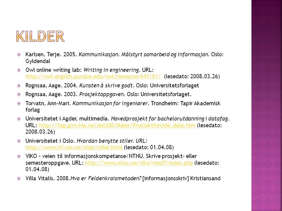 kilder Karlsen, Terje. 2005. Kommunikasjon. Målstyrt samarbeid og informasjon. Oslo: Gyldendal.